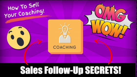 Sales Follow-Up Secrets! How To Sell Your Coaching