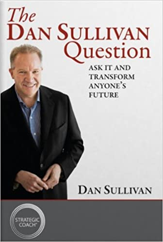 The Magic Behind This One Question To Sell Coaching – Dan Sullivan