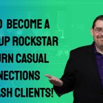 How To  Become A Follow Up Rockstar and Turn Casual Connections Into Cash Clients
