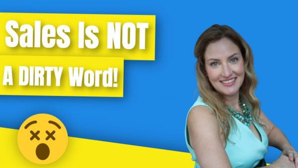 Sales Is NOT A Dirty Word!