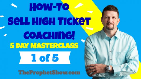 How To Sell High-Ticket Coaching Masterclass – Day 1 of 5