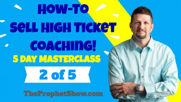 How To Sell High-Ticket Coaching Masterclass – Day 2 of 5